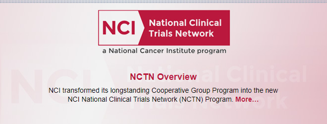 NCTN Overview: NCI transformed its longstanding Cooperative Group Program into the new NCI National Clinical Trials Network (NCTN) Program.